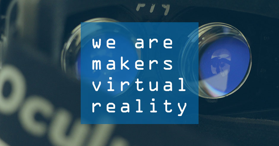 we are makers #07 – VR virtual reality